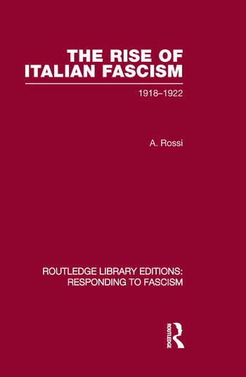 The Rise of Italian Fascism (RLE Responding to Fascism) 1918-1922 book cover