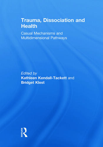 Trauma, Dissociation and Health Casual Mechanisms and Multidimensional Pathways book cover