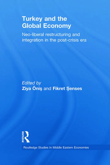 Turkey and the Global Economy Neo-Liberal Restructuring and Integration in the Post-Crisis Era book cover