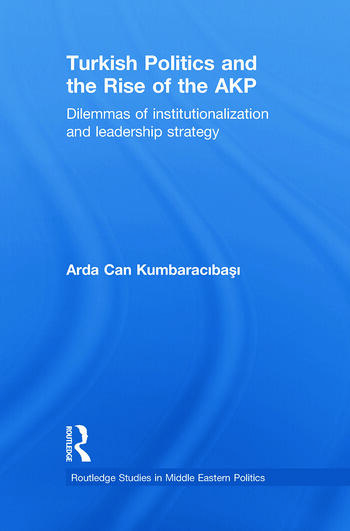 Turkish Politics and the Rise of the AKP Dilemmas of Institutionalization and Leadership Strategy book cover