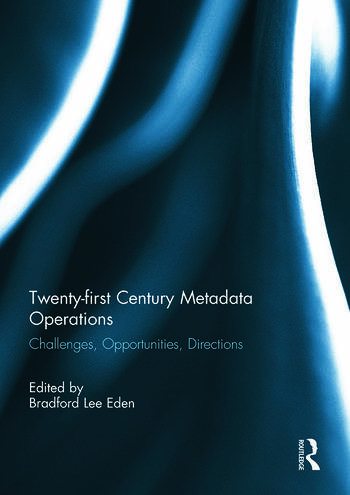 Twenty-first Century Metadata Operations Challenges, Opportunities, Directions book cover