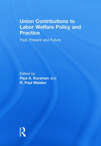Union Contributions to Labor Welfare Policy and Practice Past, Present and Future book cover