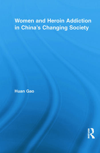 Women and Heroin Addiction in China's Changing Society book cover