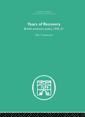 Years of Recovery British Economic Policy 1945-51 book cover