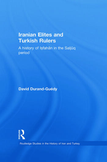 Iranian Elites and Turkish Rulers A History of Isfahan in the Saljuq Period book cover