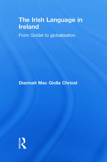 The Irish Language in Ireland From Goídel to Globalisation book cover