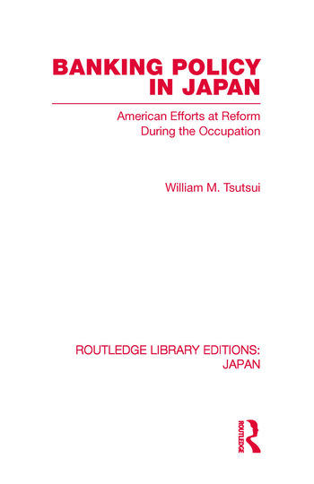 Banking Policy in Japan American Efforts at Reform During the Occupation book cover