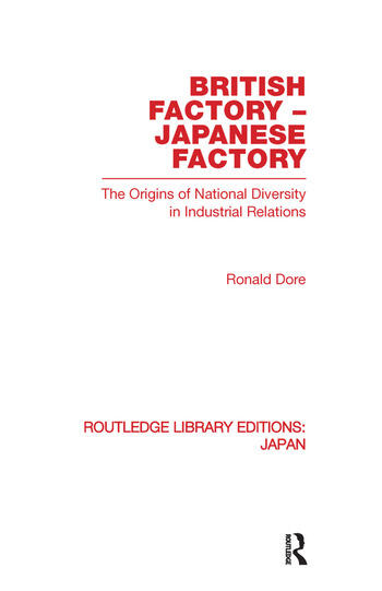 British Factory Japanese Factory The Origins of National Diversity in Industrial Relations book cover