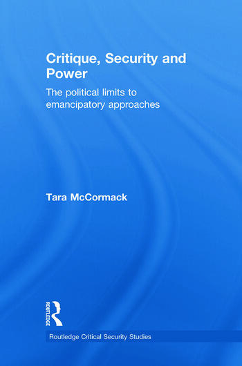 Critique, Security and Power The Political Limits to Emancipatory Approaches book cover
