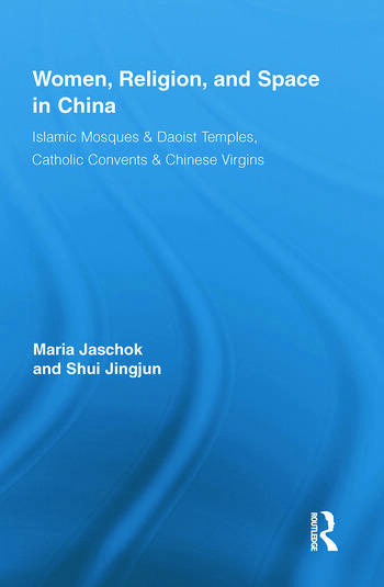 Women, Religion, and Space in China Islamic Mosques & Daoist Temples, Catholic Convents & Chinese Virgins book cover