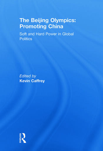 The Beijing Olympics: Promoting China Soft and Hard Power in Global Politics book cover