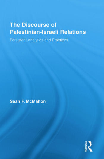 The Discourse of Palestinian-Israeli Relations Persistent Analytics and Practices book cover