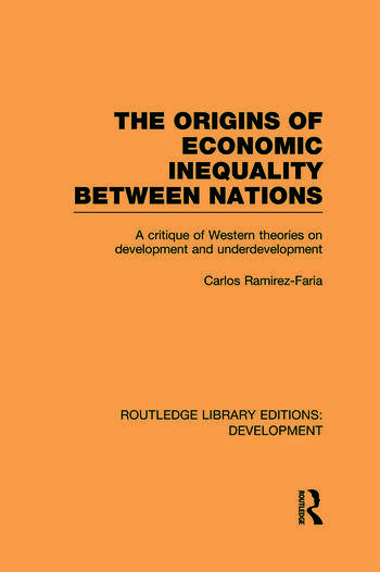 The Origins of Economic Inequality Between Nations A Critique of Western Theories on Development and Underdevelopment book cover