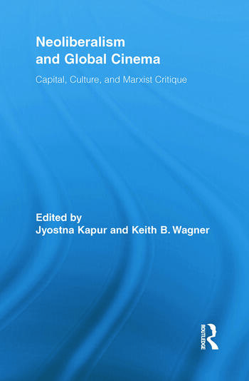 Neoliberalism and Global Cinema Capital, Culture, and Marxist Critique book cover