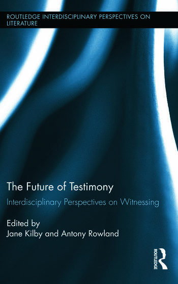 The Future of Testimony Interdisciplinary Perspectives on Witnessing book cover