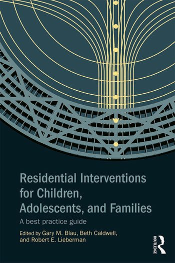 Residential Interventions for Children, Adolescents, and Families A Best Practice Guide book cover
