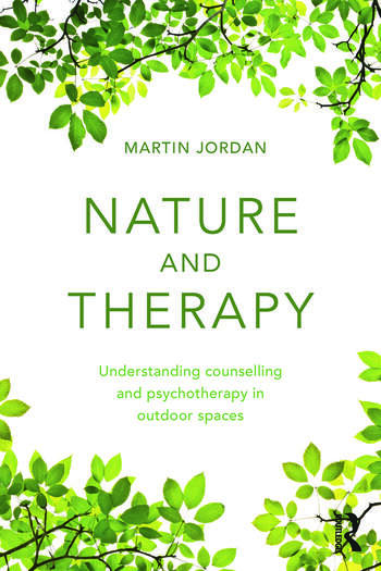 Nature and Therapy Understanding counselling and psychotherapy in outdoor spaces book cover
