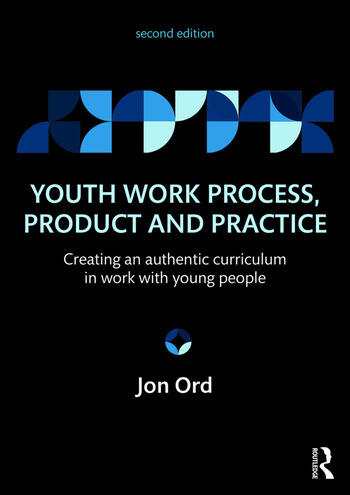 Youth Work Process, Product and Practice Creating an authentic curriculum in work with young people book cover