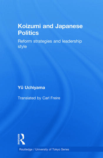 Koizumi and Japanese Politics Reform Strategies and Leadership Style book cover