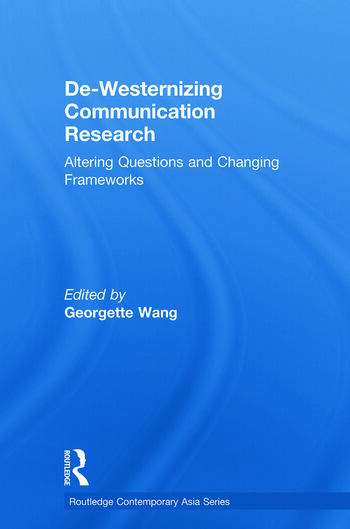 De-Westernizing Communication Research Altering Questions and Changing Frameworks book cover