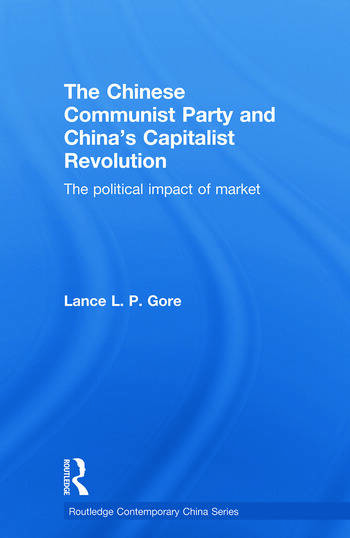 The Chinese Communist Party and China's Capitalist Revolution The Political Impact of Market book cover