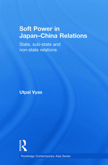 Soft Power in Japan-China Relations State, sub-state and non-state relations book cover