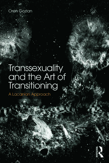 Transsexuality and the Art of Transitioning A Lacanian approach book cover