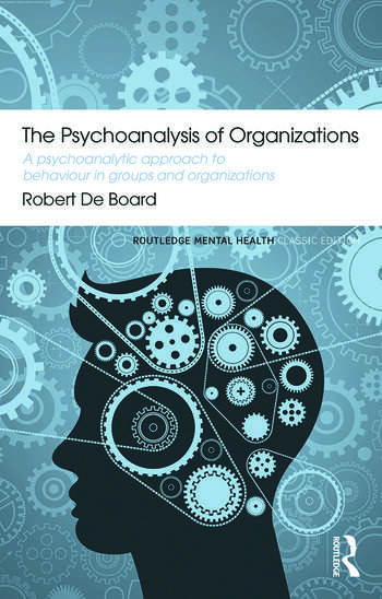 The Psychoanalysis of Organizations A psychoanalytic approach to behaviour in groups and organizations book cover