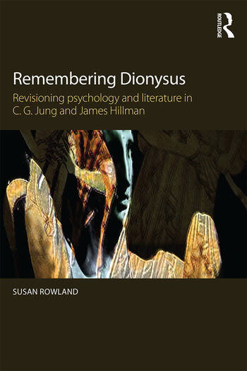 Remembering Dionysus Revisioning psychology and literature in C.G. Jung and James Hillman book cover
