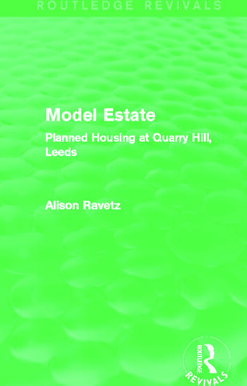 Model Estate (Routledge Revivals) Planned Housing at Quarry Hill Leeds book cover