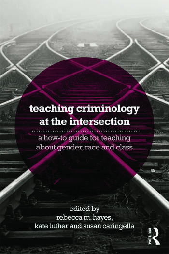 Teaching Criminology at the Intersection A how-to guide for teaching about gender, race, class and sexuality book cover