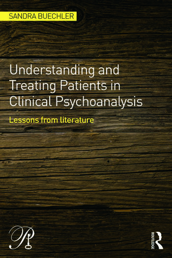 Understanding and Treating Patients in Clinical Psychoanalysis Lessons from Literature book cover