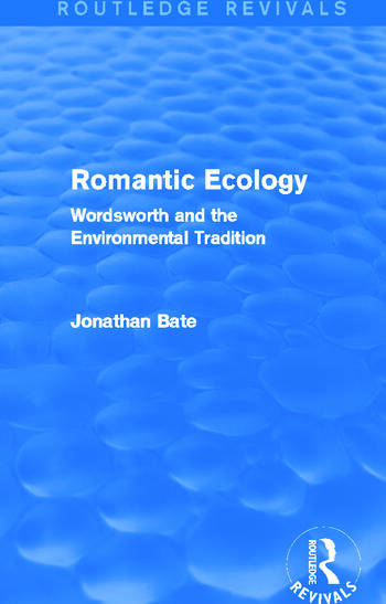Romantic Ecology (Routledge Revivals): Wordsworth and the