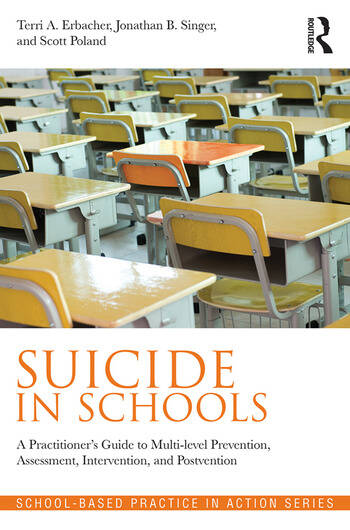 Suicide in Schools A Practitioner's Guide to Multi-level Prevention, Assessment, Intervention, and Postvention book cover