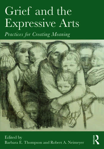 Grief and the Expressive Arts Practices for Creating Meaning book cover