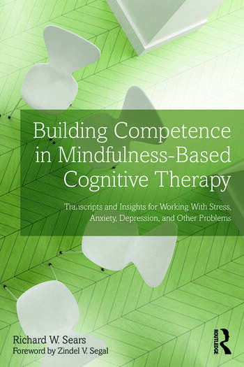 Building Competence in Mindfulness-Based Cognitive Therapy Transcripts and Insights for Working With Stress, Anxiety, Depression, and Other Problems book cover