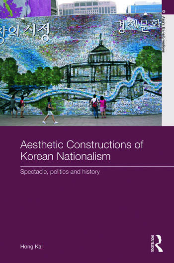 Aesthetic Constructions of Korean Nationalism Spectacle, Politics and History book cover