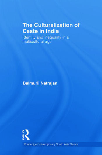 The Culturalization of Caste in India Identity and Inequality in a Multicultural Age book cover