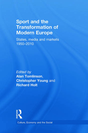 Sport and the Transformation of Modern Europe States, media and markets 1950-2010 book cover