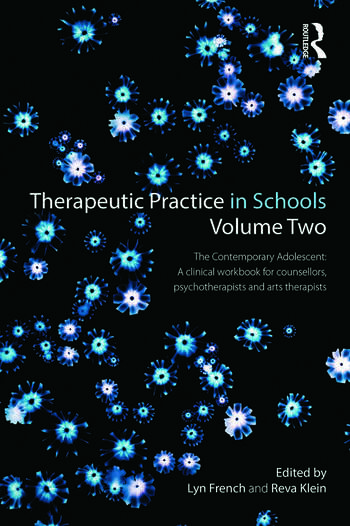 Therapeutic Practice in Schools Volume Two The contemporary adolescent: A clinical workbook for counsellors, psychotherapists and arts therapists book cover