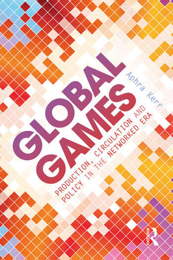 Global Games Production, Circulation and Policy in the Networked Era book cover