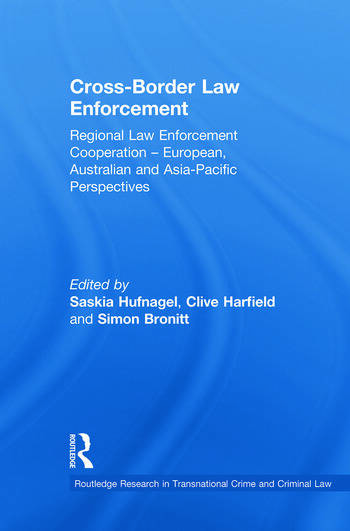 Cross-Border Law Enforcement Regional Law Enforcement Cooperation – European, Australian and Asia-Pacific Perspectives book cover