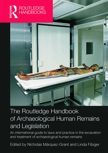 The Routledge Handbook of Archaeological Human Remains and Legislation An international guide to laws and practice in the excavation and treatment of archaeological human remains book cover