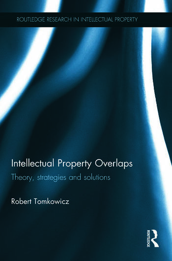 Intellectual Property Overlaps Theory, Strategies, and Solutions book cover