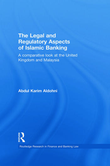 The Legal and Regulatory Aspects of Islamic Banking A Comparative Look at the United Kingdom and Malaysia book cover