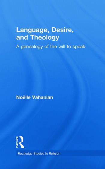 Language, Desire and Theology A Genealogy of the Will to Speak book cover