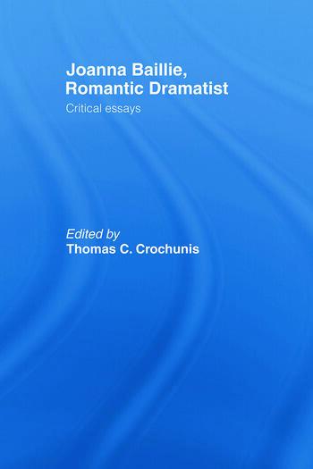 Joanna Baillie, Romantic Dramatist Critical Essays book cover