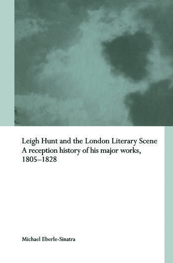 Leigh Hunt and the London Literary Scene A Reception History of his Major Works, 1805-1828 book cover
