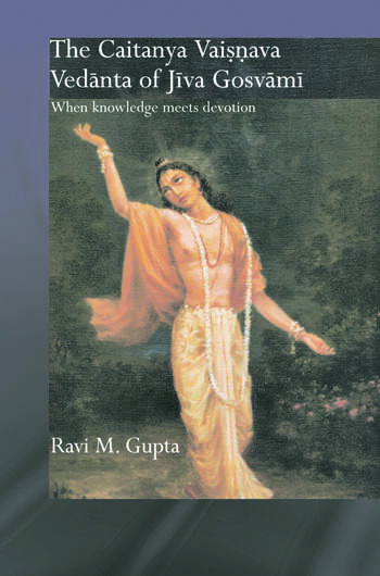 The Chaitanya Vaishnava Vedanta of Jiva Gosvami When Knowledge Meets Devotion book cover