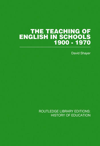 The Teaching of English in Schools 1900-1970 book cover